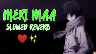 Meri Maa ( Slowed Reverb ) | Happy mother's day | Yaariyan | Kk songs |