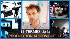 11 TERMES de la PRODUCTION AUDIOVISUELLE