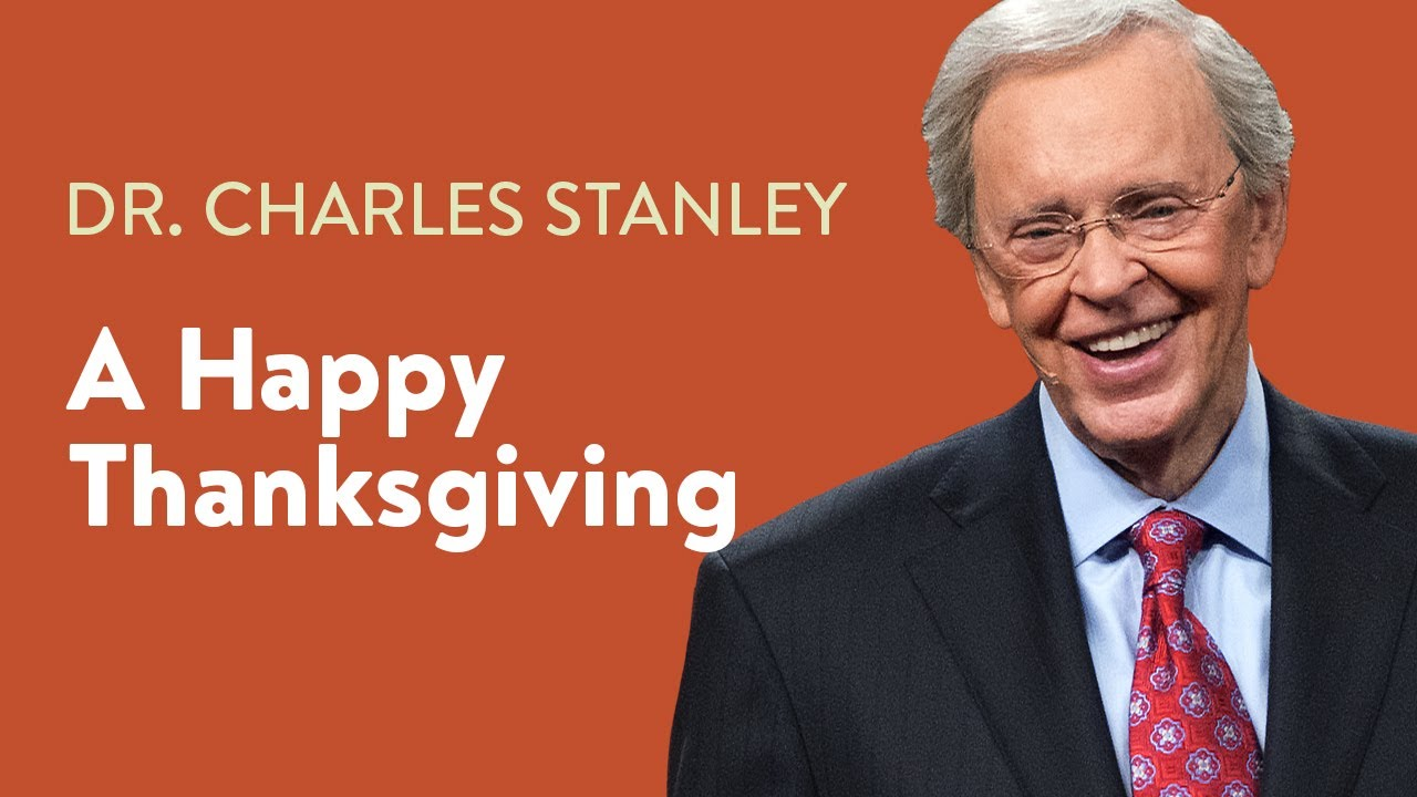foto de A Happy Thanksgiving – Dr. Charles Stanley - YouTube
