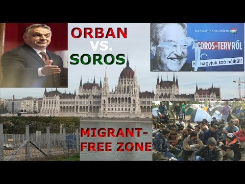 Orban Vs. Soros And Migrants In Hungary