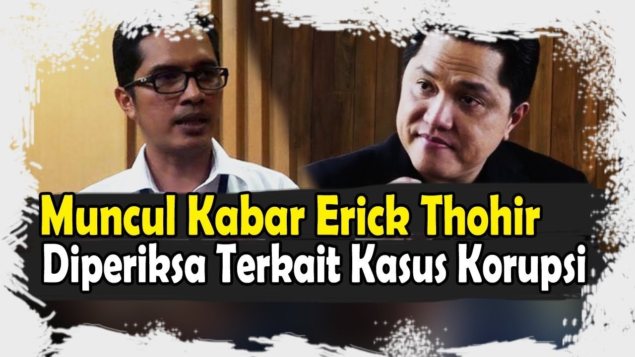 Hasil gambar untuk erick thohir korupsi youtube