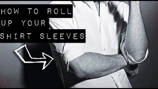 HOW TO ROLL UP SHIRT SLEEVES ● WAYS TO FOLD MEN