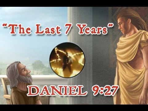 The Last 7 Years  -Daniel 9:27-