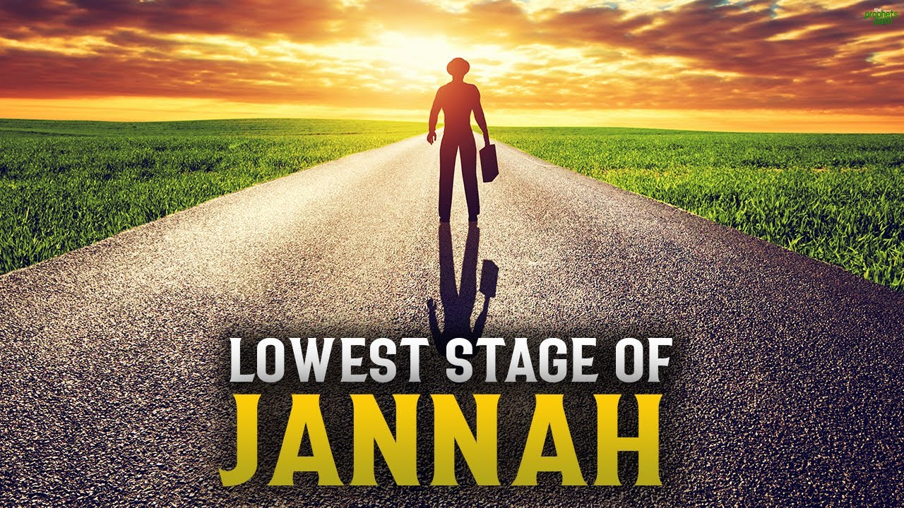 THIS IS THE THE LOWEST STAGE OF JANNAH