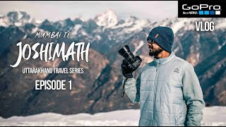 Mumbai to Joshimath | Uttarakhand Travel Series | Episode 1 | Gopro Vlog