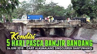 Download Video Kondisi 5 Hari Pasca Banjir Bandang di Garit Alasmalang Singojuruh Banyuwangi 26 Juni 2018 MP3 3GP MP4