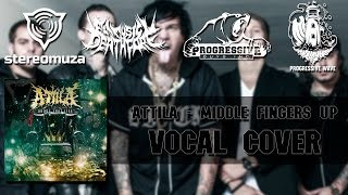 Attila - middle fingers up (vocal cover by: Alexey Starovoytov)