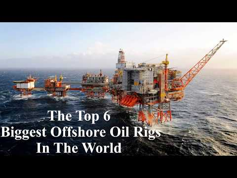 The Top 6 biggest offshore Oil Rigs In The world