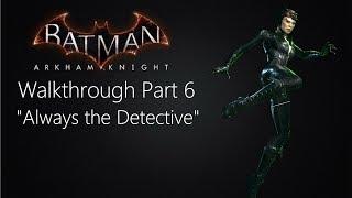 """Batman: Arkham Knight Walkthrough- Part 6 """"Always the Detective"""""""