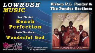 Bishop R.L. Ponder & The Ponder Brothers - Reach Perfection
