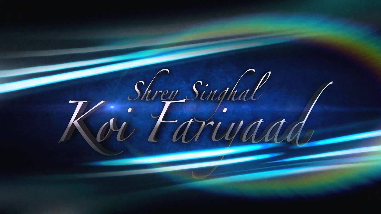 Shrey Singhal  Koi Fariyaad New Song ( Mann Rawat )