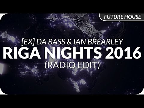 [Ex] Da Bass & Ian Brearley - Riga Nights 2016 (Radio Edit)