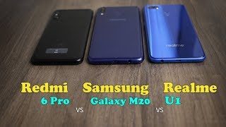 Samsung Galaxy M20 vs Realme U1 vs Redmi 6 Pro Comparison