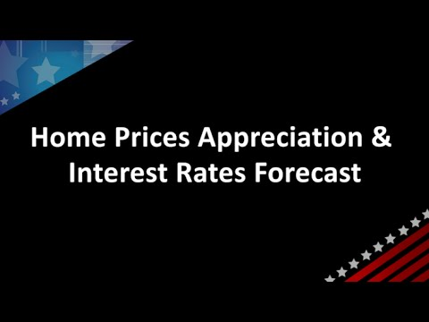 Home Prices Appreciation and Interest Forecast