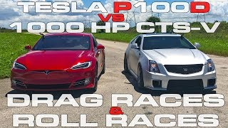Tesla Model S P100D Ludicrous vs 1,000 HP Cadillac CTS-V Drag Racing and Roll Racing