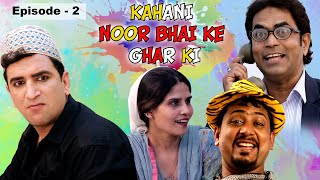 KAHANI NOOR BHAI KE GHAR KI || 4K EPISODE 2 || HYDERABADI COMEDY WITH GREAT MESSAGE
