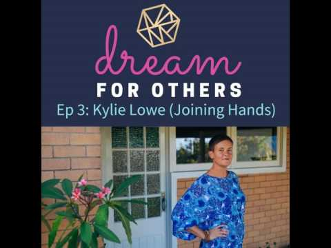 Dream For Others Podcast Ep 3. Kylie Lowe from Joining Hands