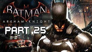 Batman Arkham Knight - Walkthrough Gameplay - Part 25 [HD] No Commentary (XB1/PS4/PC)