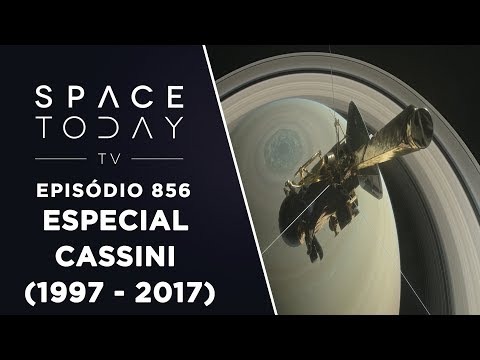 Especial Cassini (1997 - 2017) - Space Today TV Ep.856