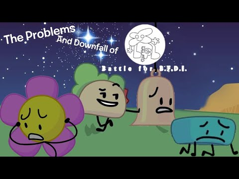 The Problems and Downfall of Battle for B F D I  (BFB)