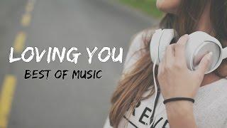 اغنية اجنبية روعة ~ Loving You ~ اجمل الاغاني الاجنبية !
