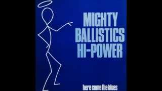 Mighty Ballistics Hi Power - Here Come The Blues