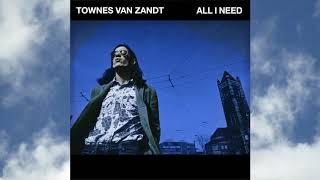 Townes Van Zandt - All I Need (Official Audio)