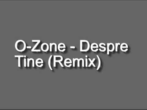 O-Zone - Despre Tine (Remix)