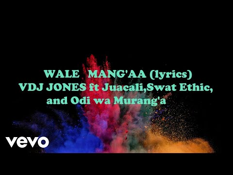 vdj-jones---wale-mang'aa-(official-lyric-video)-ft.-juacali,-swat-ethic,-odi-wa-maranga