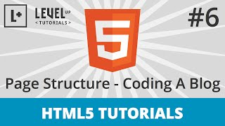 HTML5 Tutorials #6 - Page Structure - Coding A Blog