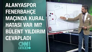 Alanyaspor-Fenerbahçe maçında kural hatası var mı? Bülent Yıldırım cevapladı