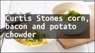 Recipe Curtis Stones corn, bacon and potato chowder