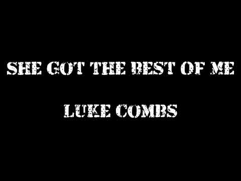 She Got The Best Of Me ~ Luke Combs Lyrics