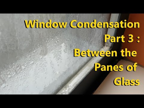 Window Condensation Part 3 : Between The Panes Of Glass