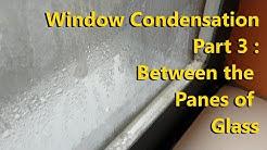 Window Condensation Part 3 : Between the panes of glass