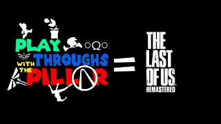 Playthroughs With The Pillar - The Last Of Us