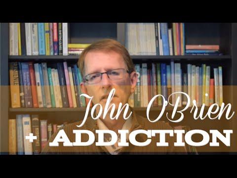 John O'Brien and Addiction