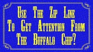Journey to Greatness: Ep. 3 - Use the Zip Line to get Attention from the Buffalo Chip!