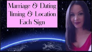 MARRIAGE & DATING ~ TIMING  & LOCATION ~ EACH SIGN