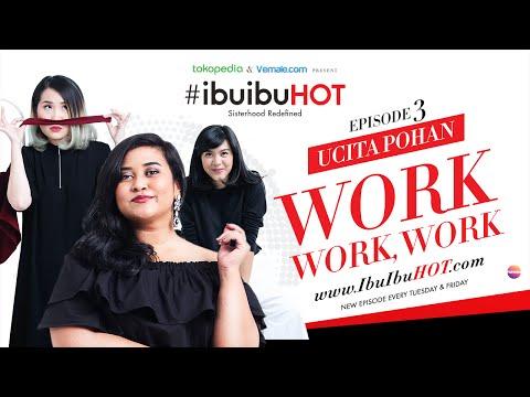 #IbuIbuHot - Ucita Pohan: Work, Work, Work Eps 3