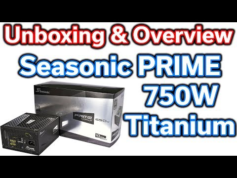 Seasonic PRIME 750 Watt 80+ Titanium Power Supply - Unboxing & Overview