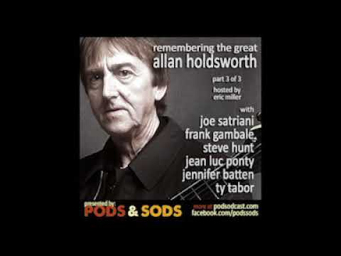 Remembering Allan Holdsworth Part 3 of 3. From Pods & Sods, June 2017