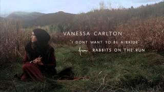 Vanessa Carlton - I Don't Want To Be A Bride [Audio Only]