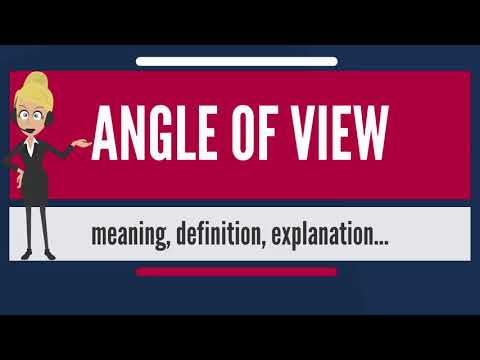 What is ANGLE OF VIEW? what does ANGLE OF VIEW mean? ANGLE OF VIEW meaning, definition & explanation