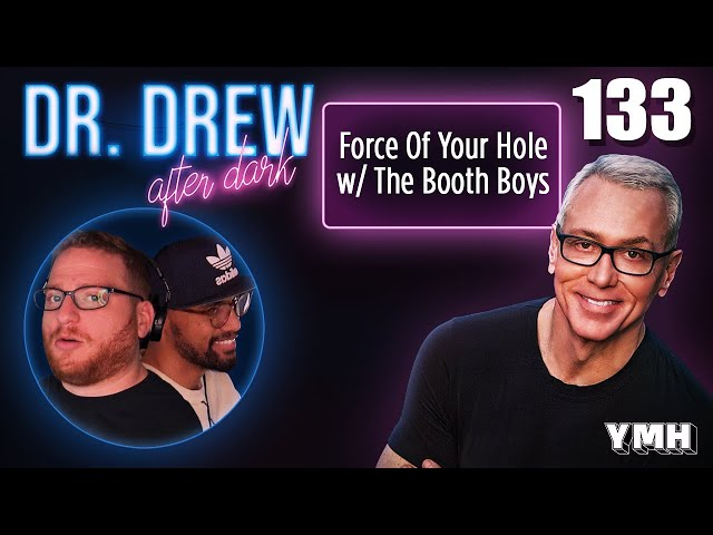 Ep. 133 Force Of Your Hole w/ The Booth Boys   Dr. Drew After Dark