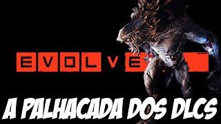 A Palhaçada dos DLCs de Evolve