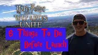 6 Things You Need To Do Before Harry Potter: Wizards Unite Launches!!!