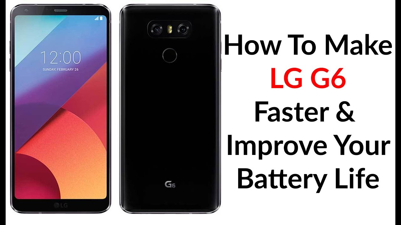 How To Make Your LG G6 Faster & Improve Your Battery Life - YouTube Tech Guy