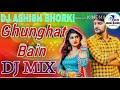 GHUNGHAT BAIN  AJAY HOODA DJ MIX REMIX BY ASHISH BHORKI