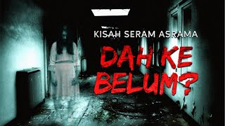 Repeat youtube video Kisah asrama - Dah ke belum ?